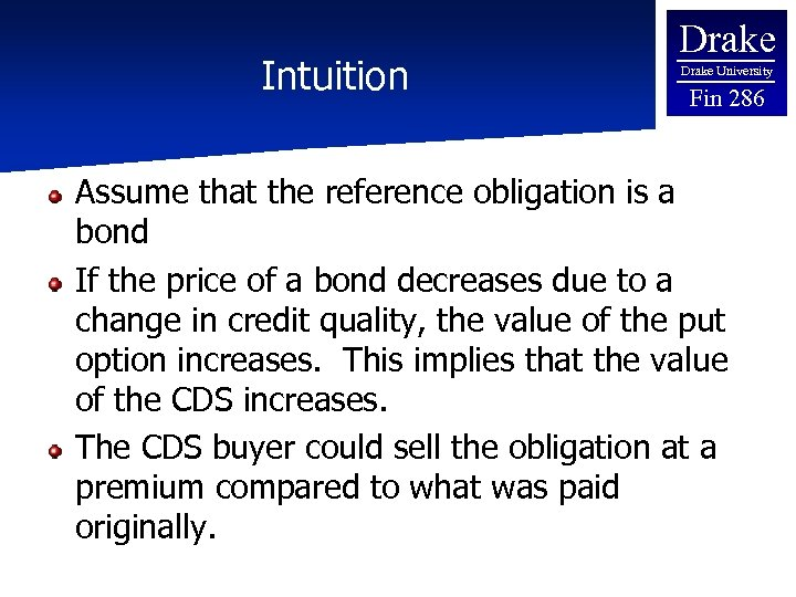 Intuition Drake University Fin 286 Assume that the reference obligation is a bond If