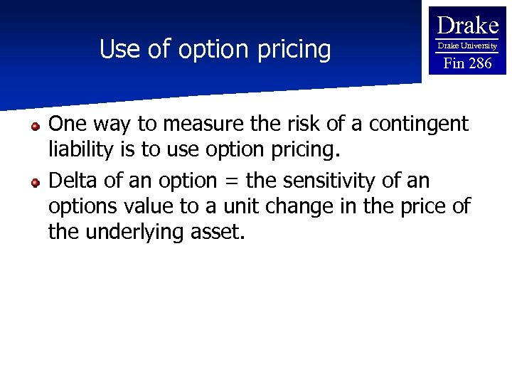 Use of option pricing Drake University Fin 286 One way to measure the risk