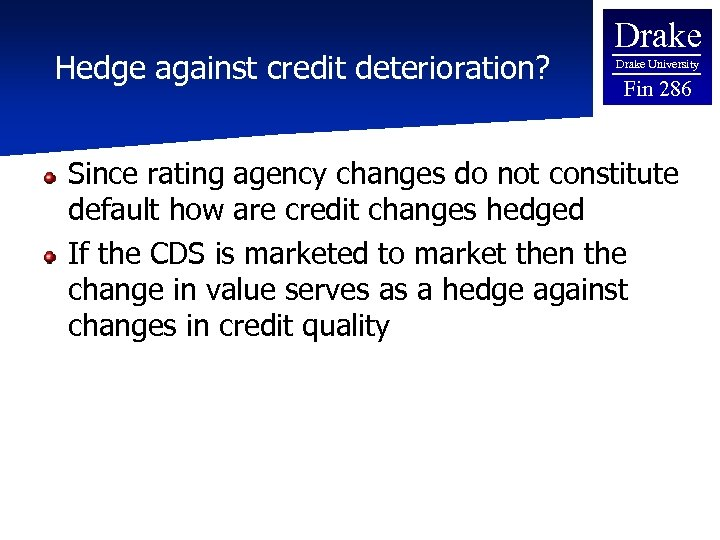 Hedge against credit deterioration? Drake University Fin 286 Since rating agency changes do not