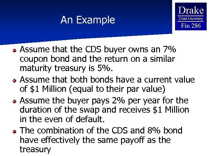 An Example Drake University Fin 286 Assume that the CDS buyer owns an 7%