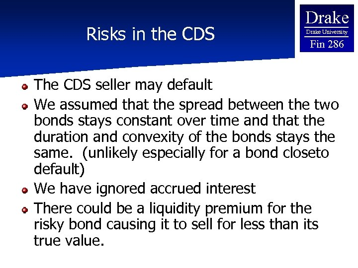 Risks in the CDS Drake University Fin 286 The CDS seller may default We