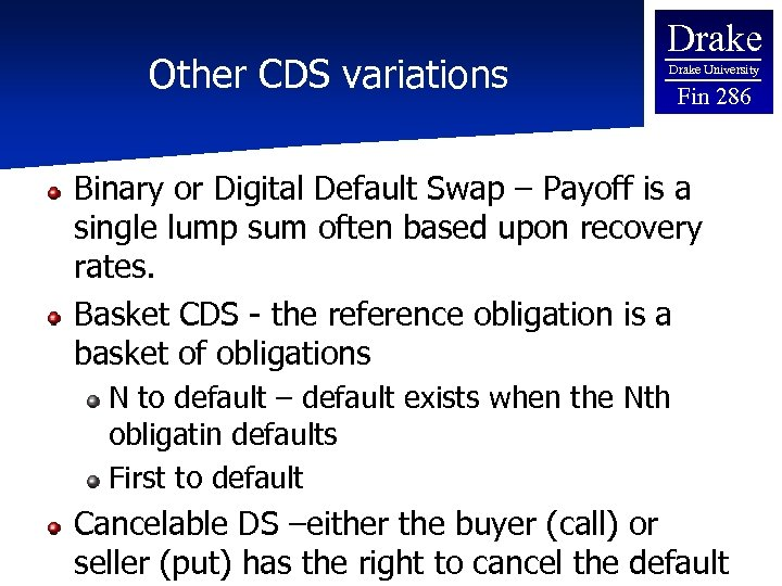 Other CDS variations Drake University Fin 286 Binary or Digital Default Swap – Payoff