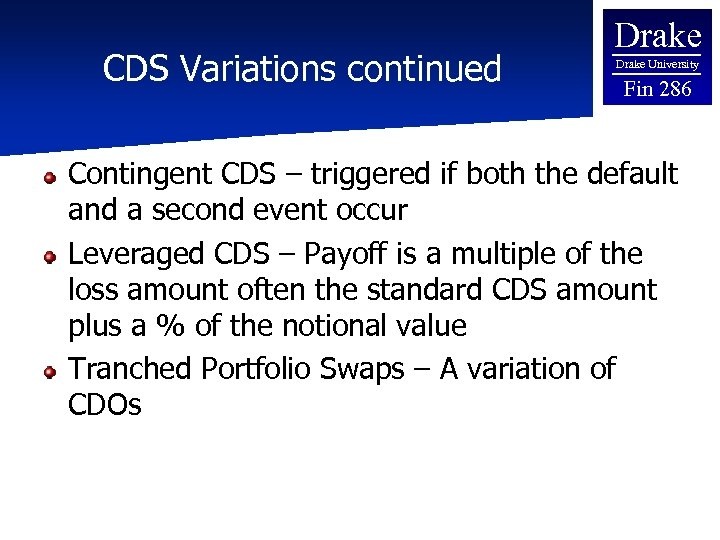 CDS Variations continued Drake University Fin 286 Contingent CDS – triggered if both the