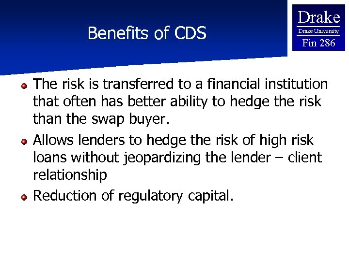 Benefits of CDS Drake University Fin 286 The risk is transferred to a financial