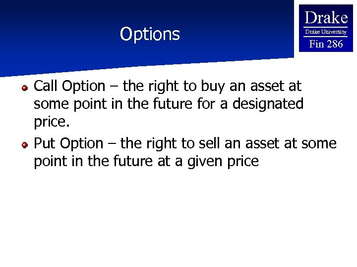 Options Drake University Fin 286 Call Option – the right to buy an asset