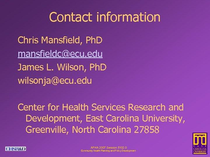 Contact information Chris Mansfield, Ph. D mansfieldc@ecu. edu James L. Wilson, Ph. D wilsonja@ecu.