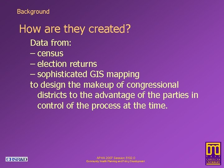 Background How are they created? Data from: – census – election returns – sophisticated