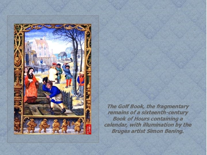 The Golf Book, the fragmentary remains of a sixteenth-century Book of Hours containing a