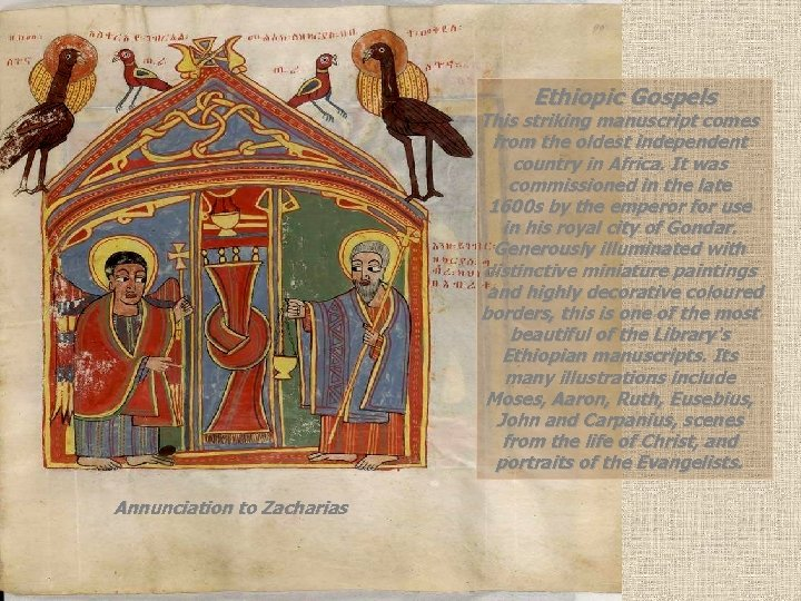 Ethiopic Gospels This striking manuscript comes from the oldest independent country in Africa. It