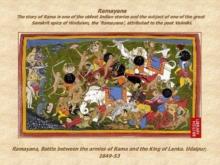 Ramayana The story of Rama is one of the oldest Indian stories and the