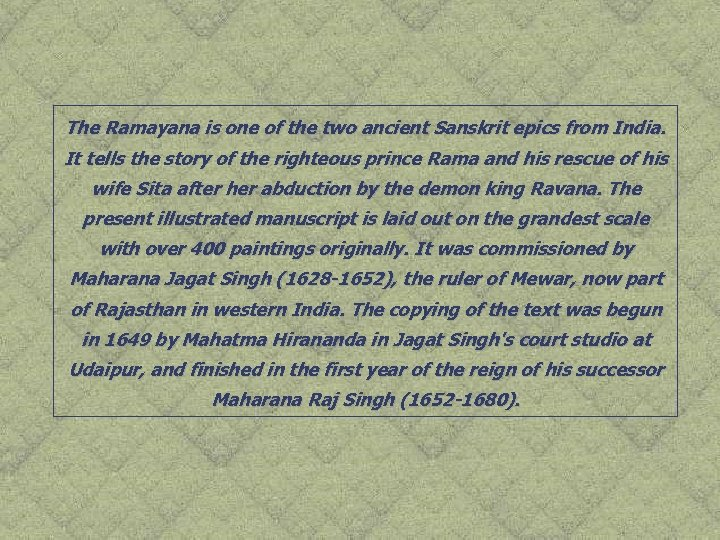 The Ramayana is one of the two ancient Sanskrit epics from India. It tells