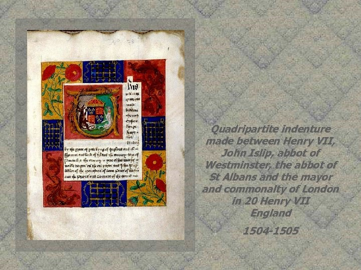 Quadripartite indenture made between Henry VII, John Islip, abbot of Westminster, the abbot of