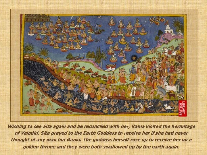 Wishing to see Sita again and be reconciled with her, Rama visited the hermitage