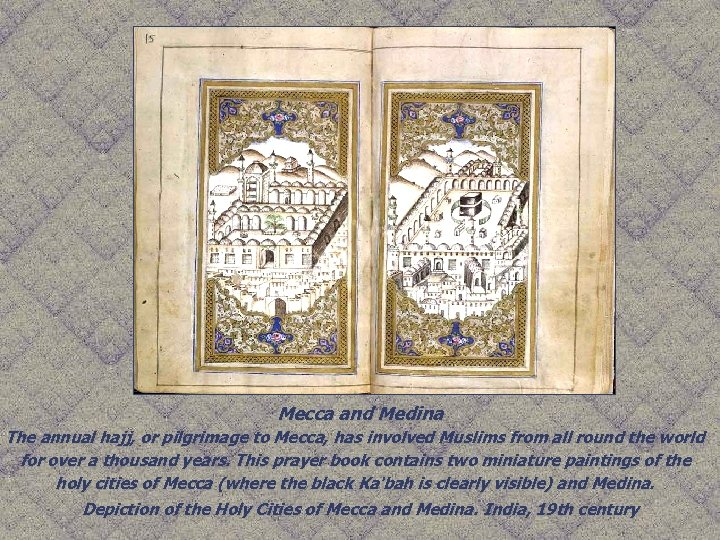 Mecca and Medina The annual hajj, or pilgrimage to Mecca, has involved Muslims from