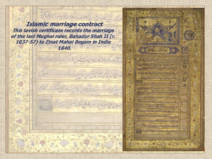 Islamic marriage contract This lavish certificate records the marriage of the last Mughal ruler,