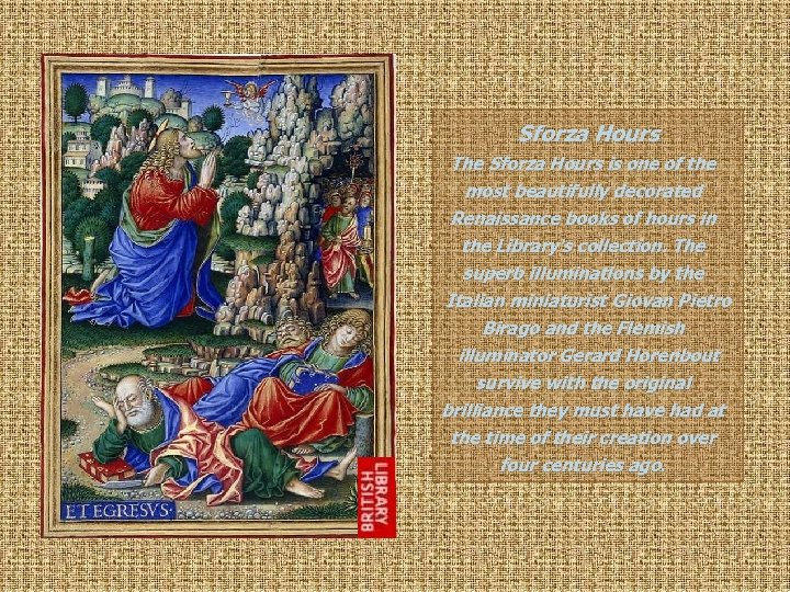 Sforza Hours The Sforza Hours is one of the most beautifully decorated Renaissance books