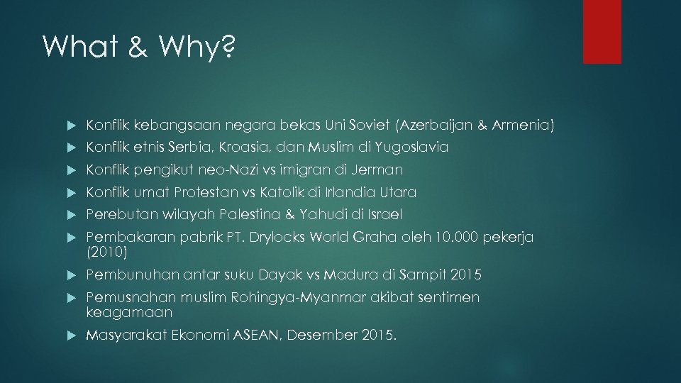 What & Why? Konflik kebangsaan negara bekas Uni Soviet (Azerbaijan & Armenia) Konflik etnis