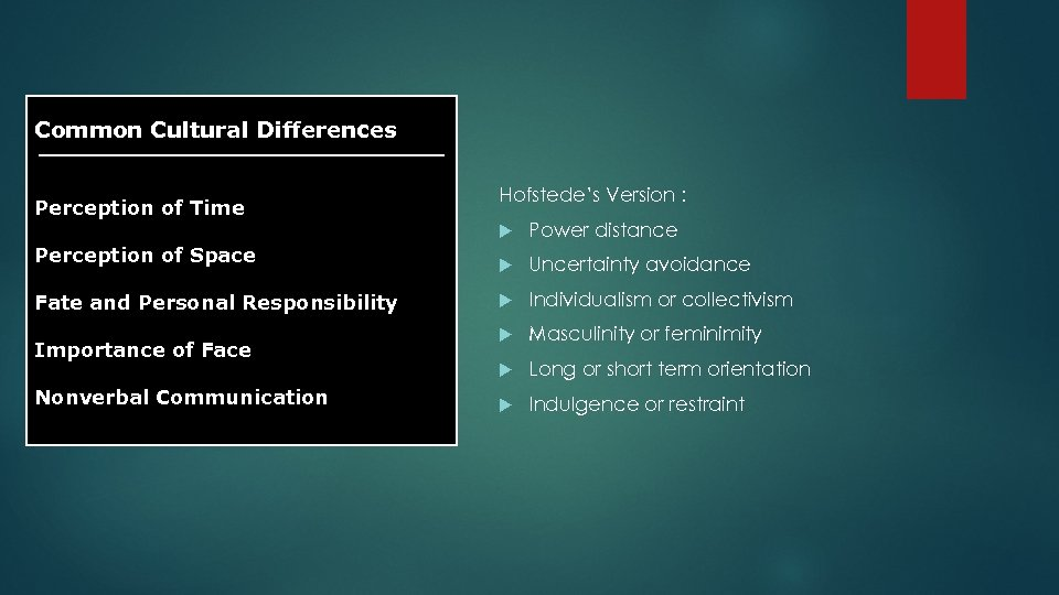Common Cultural Differences Perception of Time Hofstede's Version : Perception of Space Fate and
