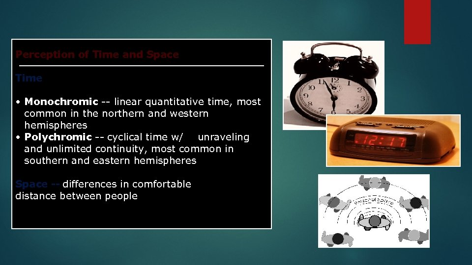 Perception of Time and Space Time • Monochromic -- linear quantitative time, most common