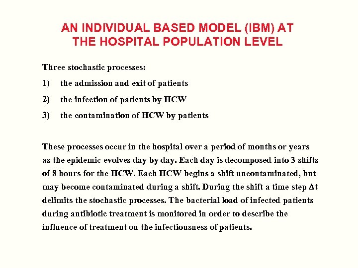 AN INDIVIDUAL BASED MODEL (IBM) AT THE HOSPITAL POPULATION LEVEL Three stochastic processes: 1)