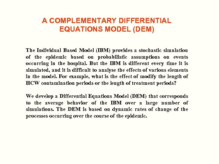 A COMPLEMENTARY DIFFERENTIAL EQUATIONS MODEL (DEM) The Individual Based Model (IBM) provides a stochastic
