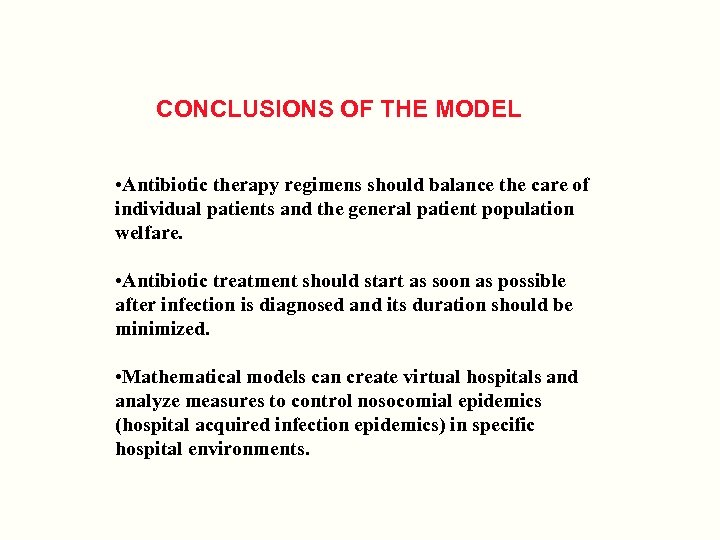 CONCLUSIONS OF THE MODEL • Antibiotic therapy regimens should balance the care of individual