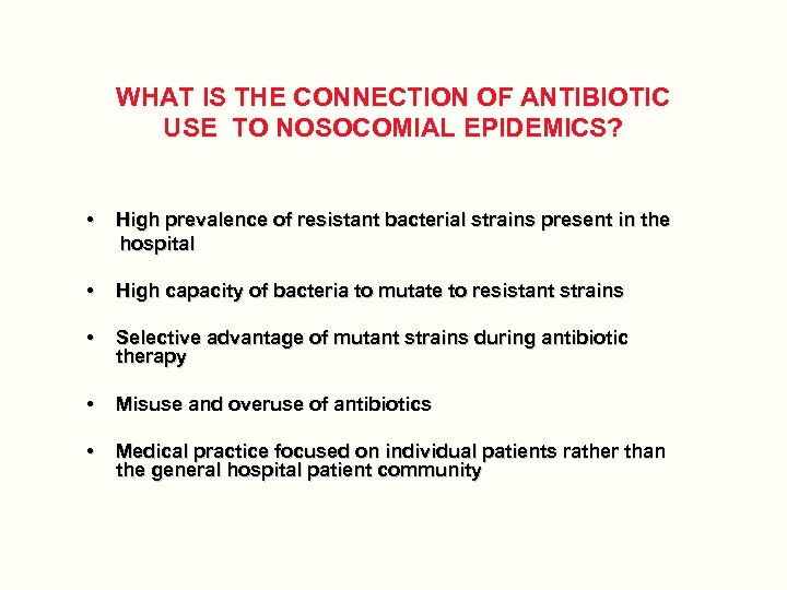 WHAT IS THE CONNECTION OF ANTIBIOTIC USE TO NOSOCOMIAL EPIDEMICS? • High prevalence of