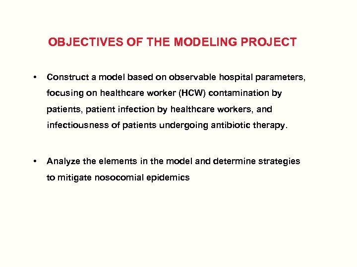 OBJECTIVES OF THE MODELING PROJECT • Construct a model based on observable hospital parameters,