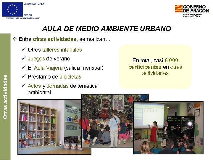 AULA DE MEDIO AMBIENTE URBANO v Entre otras actividades, se realizan… ü Otros talleres