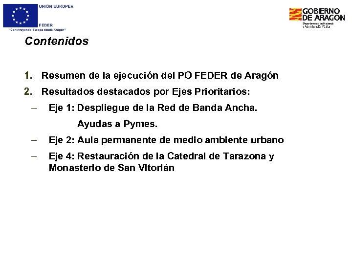 Contenidos 1. Resumen de la ejecución del PO FEDER de Aragón 2. Resultados destacados