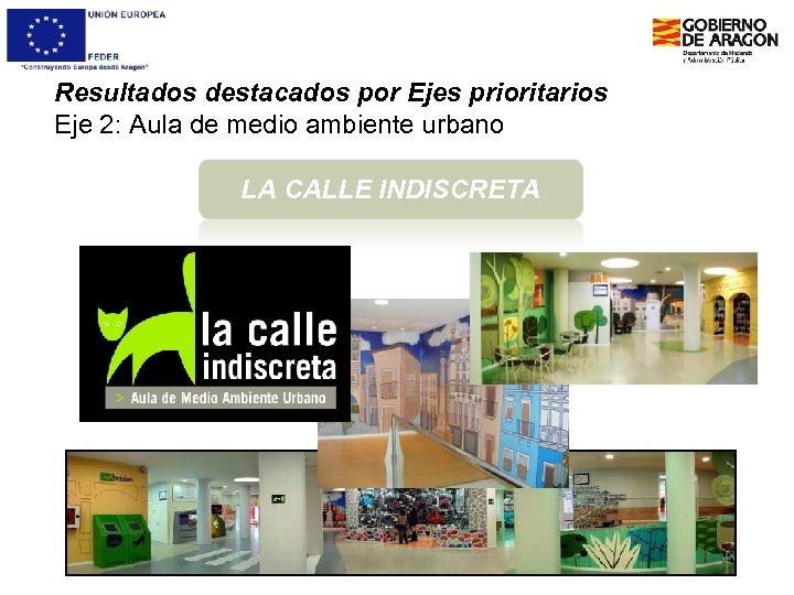 Resultados destacados por Ejes prioritarios Eje 2: Aula de medio ambiente urbano LA CALLE