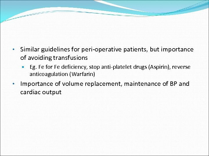 • Similar guidelines for peri-operative patients, but importance of avoiding transfusions Eg. Fe