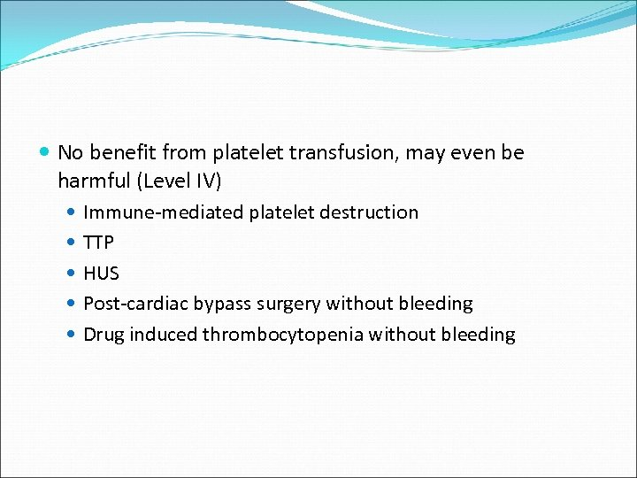 No benefit from platelet transfusion, may even be harmful (Level IV) Immune-mediated platelet