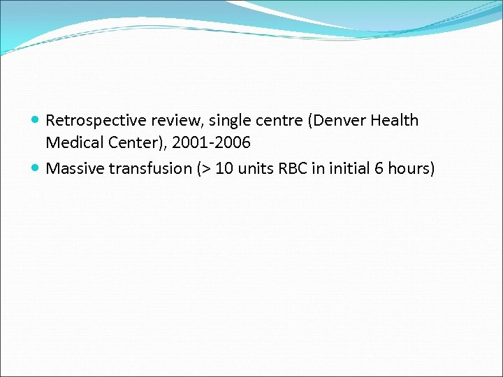 Retrospective review, single centre (Denver Health Medical Center), 2001 -2006 Massive transfusion (>