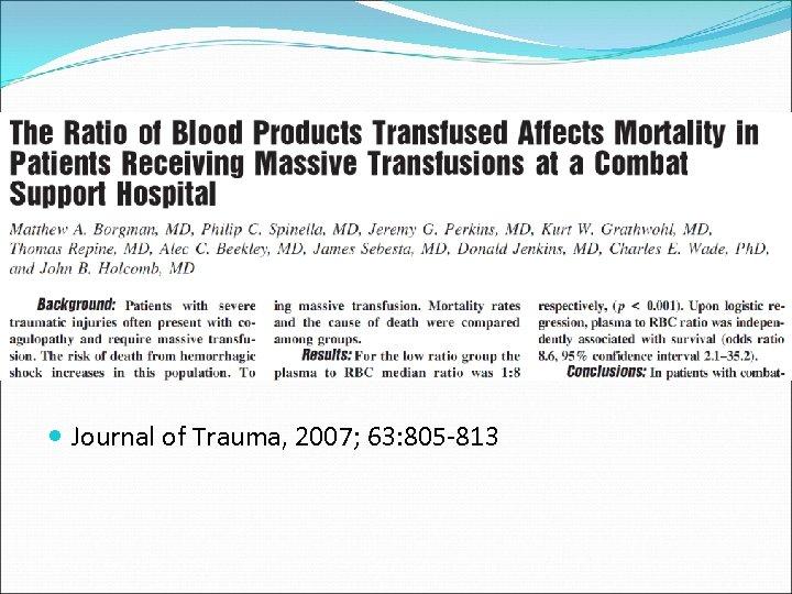 Journal of Trauma, 2007; 63: 805 -813