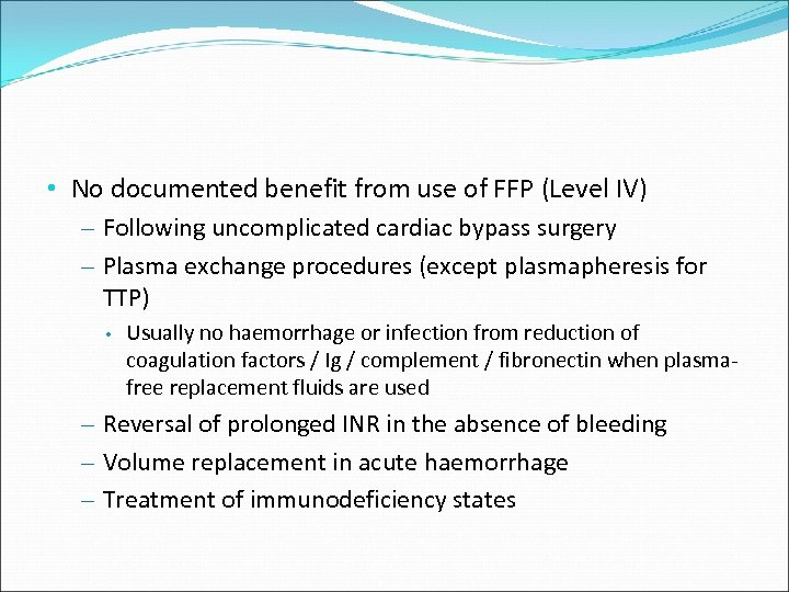 • No documented benefit from use of FFP (Level IV) – Following uncomplicated