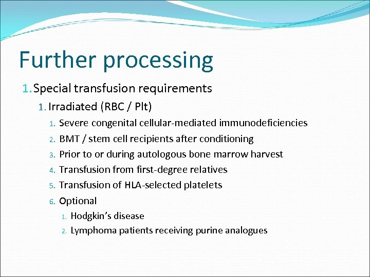 Further processing 1. Special transfusion requirements 1. Irradiated (RBC / Plt) 1. 2. 3.