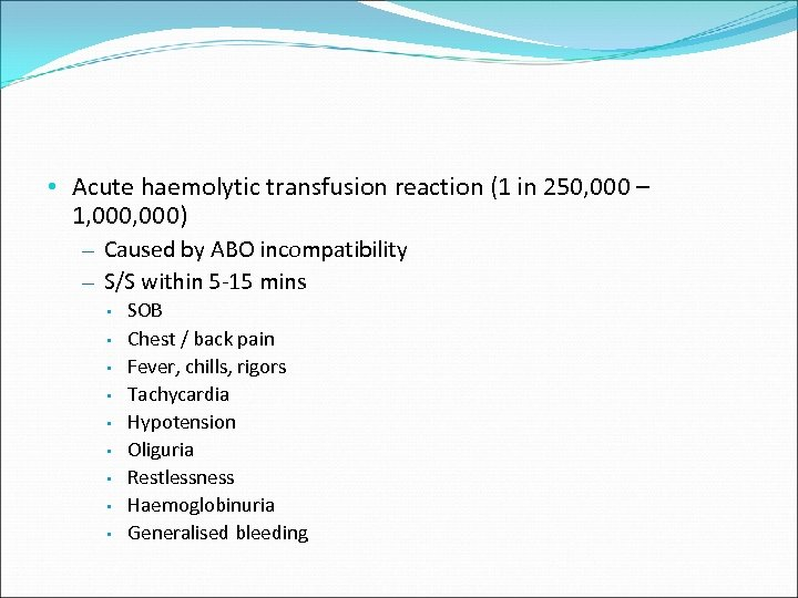 • Acute haemolytic transfusion reaction (1 in 250, 000 – 1, 000) –