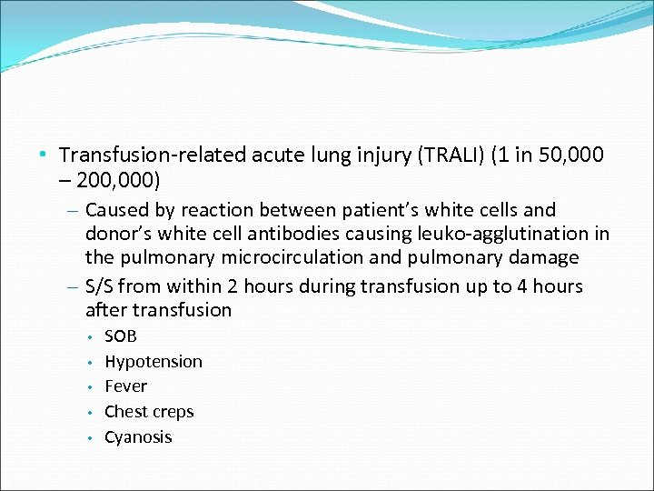 • Transfusion-related acute lung injury (TRALI) (1 in 50, 000 – 200, 000)