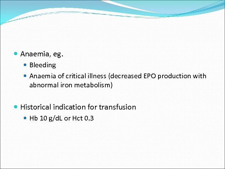 Anaemia, eg. Bleeding Anaemia of critical illness (decreased EPO production with abnormal iron