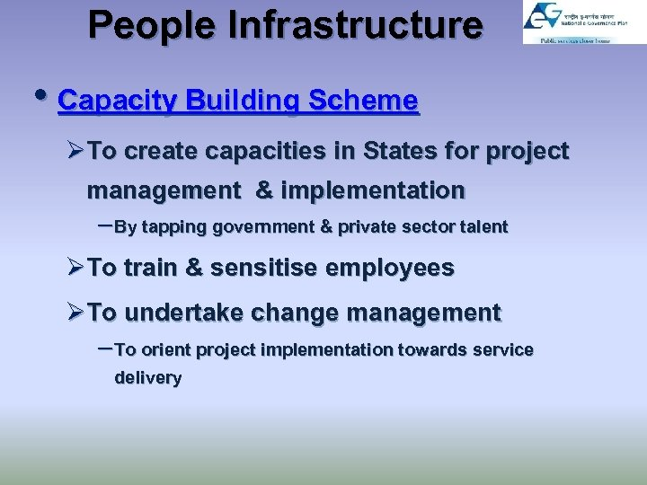 People Infrastructure • Capacity Building Scheme ØTo create capacities in States for project management