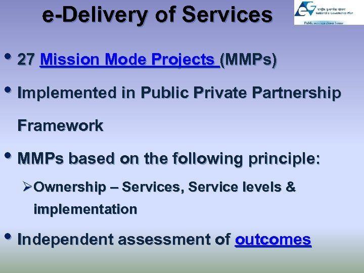e-Delivery of Services • 27 Mission Mode Projects (MMPs) • Implemented in Public Private
