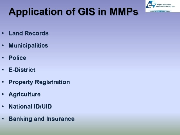 Application of GIS in MMPs • Land Records • Municipalities • Police • E-District