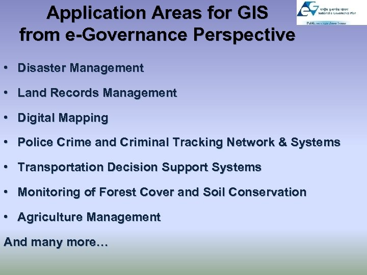 Application Areas for GIS from e-Governance Perspective • Disaster Management • Land Records Management