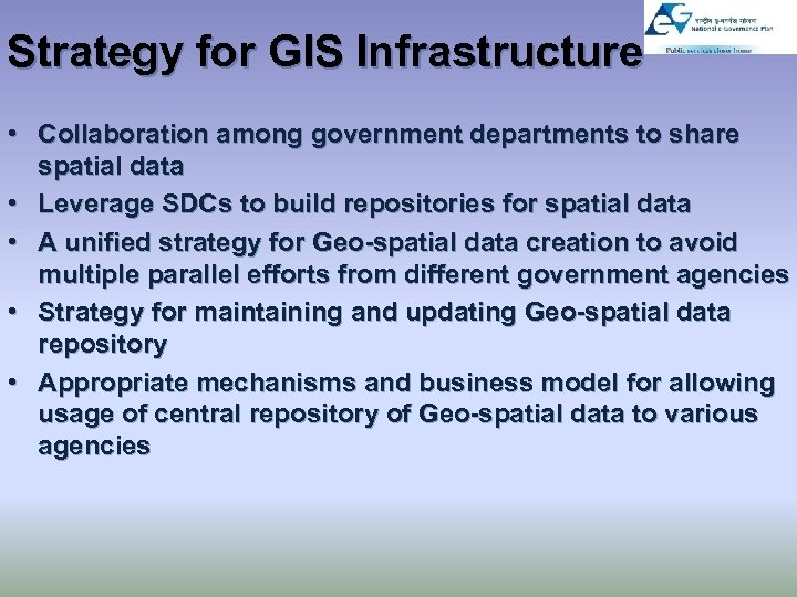 Strategy for GIS Infrastructure • Collaboration among government departments to share spatial data •