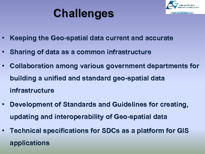Challenges • Keeping the Geo-spatial data current and accurate • Sharing of data as