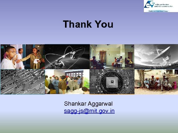 Thank You Shankar Aggarwal sagg-js@mit. gov. in
