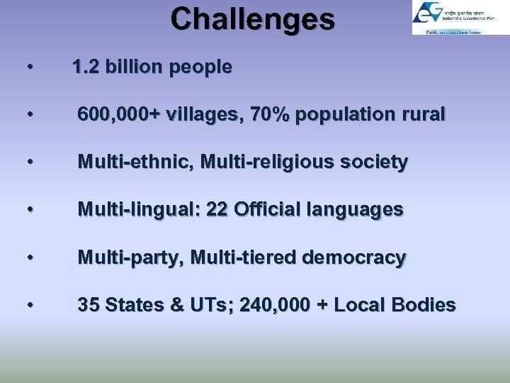 Challenges • 1. 2 billion people • 600, 000+ villages, 70% population rural •