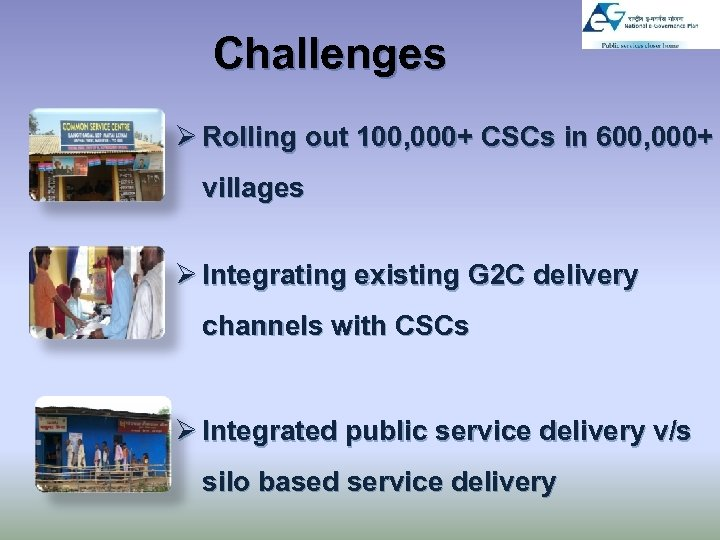 Challenges Ø Rolling out 100, 000+ CSCs in 600, 000+ villages Ø Integrating existing