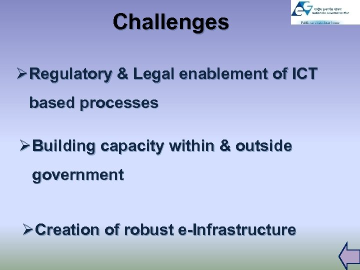 Challenges Ø Regulatory & Legal enablement of ICT based processes Ø Building capacity within